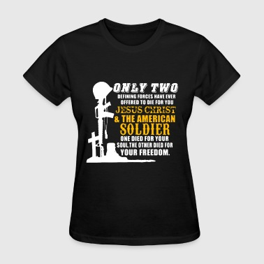only two defining forces have ever offered to die - Women's T-Shirt