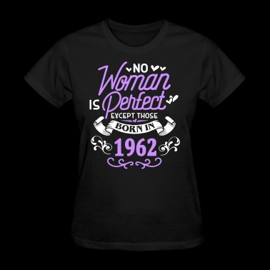 No Woman Is Perfect Except Those Born In 1962 - Women's T-Shirt