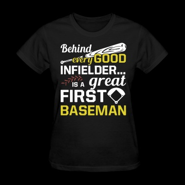 Behind every good infielder is a great first basem - Women's T-Shirt