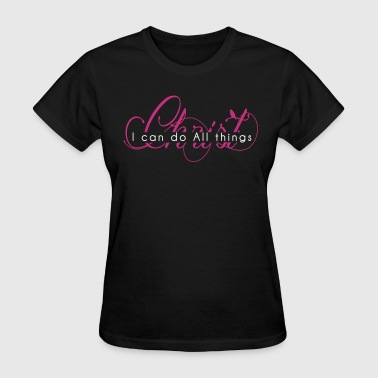 I CAN DO ALL THINGS [THROUGH] CHRIST - Women's T-Shirt