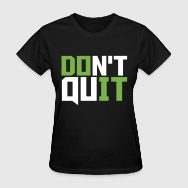 Don't Quit Do It Cross Fit Exercise Workout - Women's T-Shirt