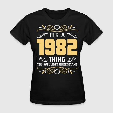 It's 1982 Thing You Wouldnot Understand - Women's T-Shirt