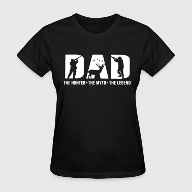 dad the hunter the myth the legend - Women's T-Shirt