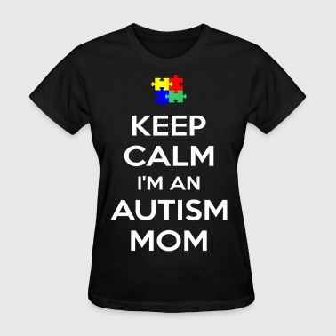 Keep Calm Im An Autism Mom - Women's T-Shirt