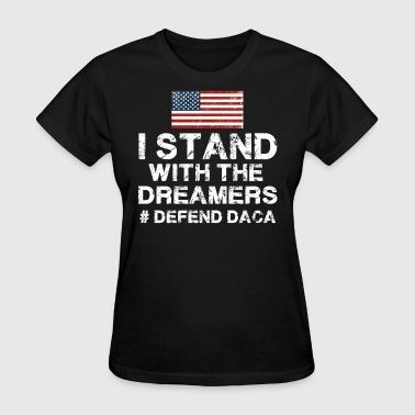 I Stand with the Dreamers Defend DACA T Shirt - Women's T-Shirt