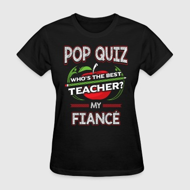 Pop Quiz Fiance Best Teacher - Women's T-Shirt