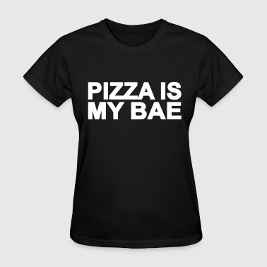 PIZZA IS MY BAE - Women's T-Shirt