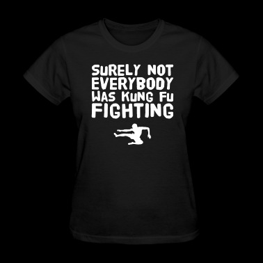 Surely not everybody was kung fu fighting - Women's T-Shirt