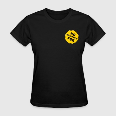 no monthly fee - Women's T-Shirt