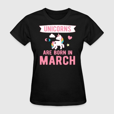 Unicorns are Born in March - Women's T-Shirt