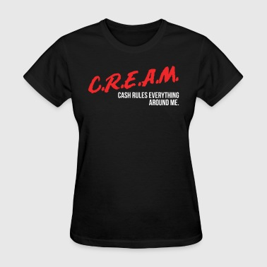 Cash Rules Everything Around Me C.R.E.A.M. - Women's T-Shirt