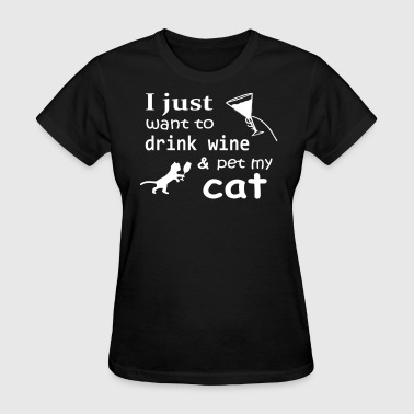 I just want to drink wine amp pet my cat - Women's T-Shirt