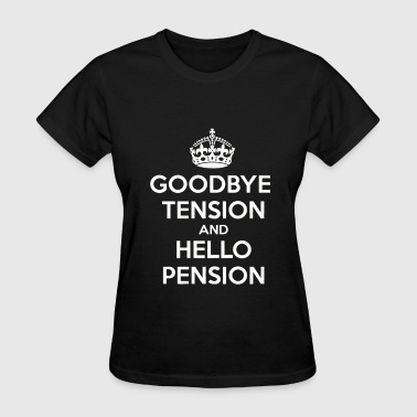 Goodbye Tension Hello Pension - Women's T-Shirt