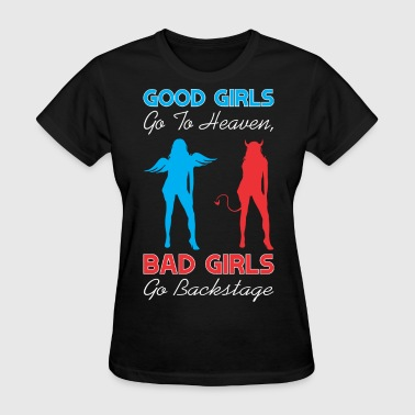 Good Girls Go To Heaven Bad Girls Go Backstage - Women's T-Shirt