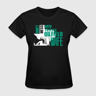 DON'T MESS WITH TEXAS OILFIELD WIFE SHIRT - Women's T-Shirt