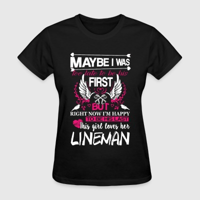 Lineman - Maybe I was too late to be his first - Women's T-Shirt
