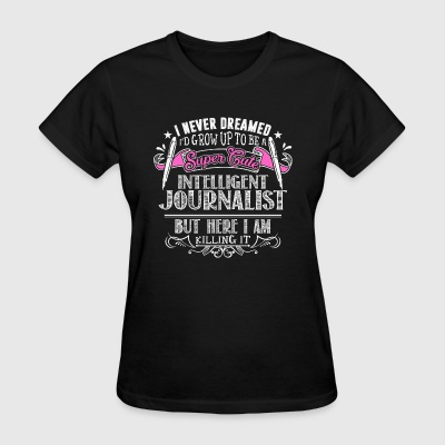 Journalist - Never dreamed being a cute journali - Women's T-Shirt