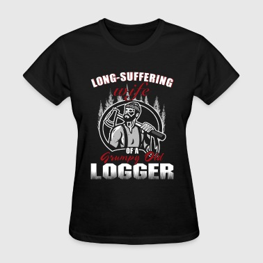Logger - long suffering wife opa grumpy old log - Women's T-Shirt