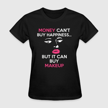 Makeup - Money Can't Buy Happiness.... But It Ca - Women's T-Shirt