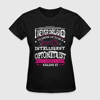 Optometrist - Never dreamed of being a optometri - Women's T-Shirt