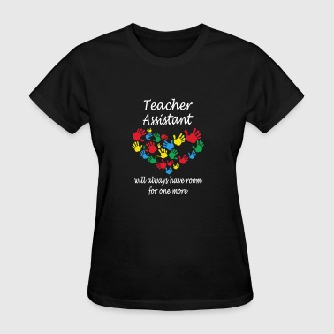 Teacher assistant - Always have room for one mor - Women's T-Shirt