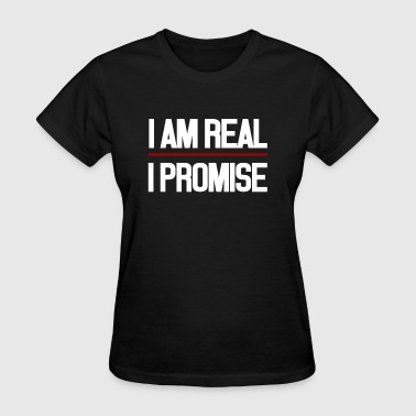 I AM REAL I PROMISE - Women's T-Shirt