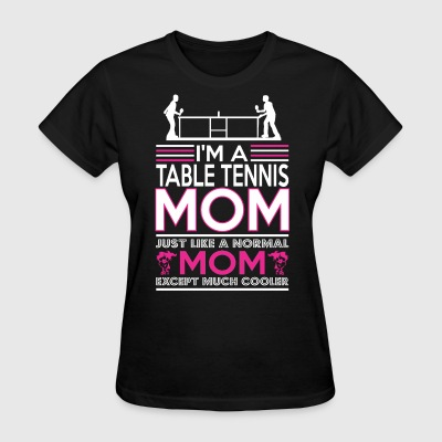 Im Table Tennis Mom Like Normal Mom Except Cooler - Women's T-Shirt