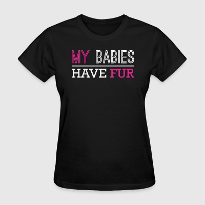 My Babies Have Fur - Women's T-Shirt
