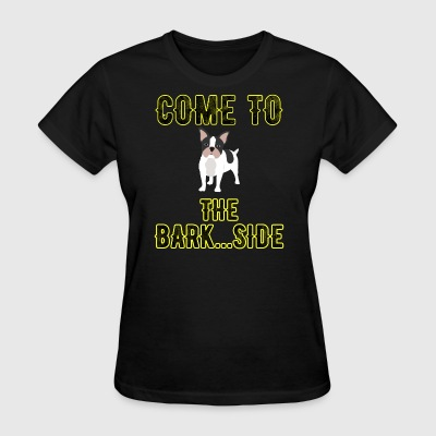 Come to the bark side - Women's T-Shirt