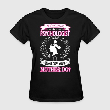 My Mother Is School Psychologist What Ur Mother Do - Women's T-Shirt