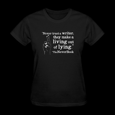 Never Trust a Writer Quote: White Text Version - Women's T-Shirt
