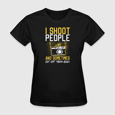 I Shoot People And Sometimes Cut Off Their Head - Women's T-Shirt