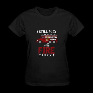 I still play with firetrucks gift hero firefighter - Women's T-Shirt