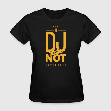 Im The DJ And Not Ajukebox - Women's T-Shirt