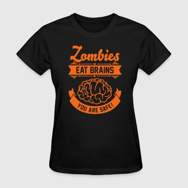 Zombies eat Brains you are safe! - Women's T-Shirt