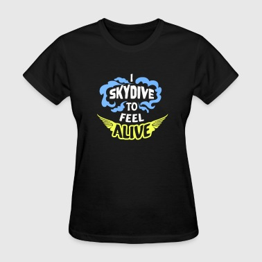 I Skydive To Feel Alive - Women's T-Shirt