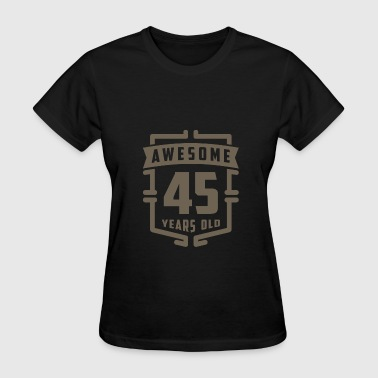 Awesome 45 Years Old - Women's T-Shirt