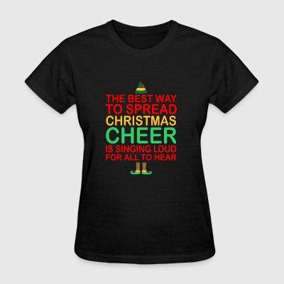 The Best Way To Spread Christmas Cheer Sing Loud - Women's T-Shirt