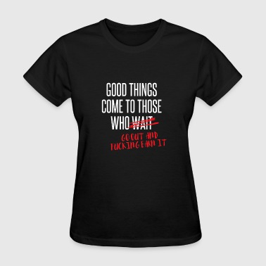 Good Things Come To Those Who Wait - Women's T-Shirt