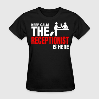 Keep Calm The Receptionist Is Here - Women's T-Shirt