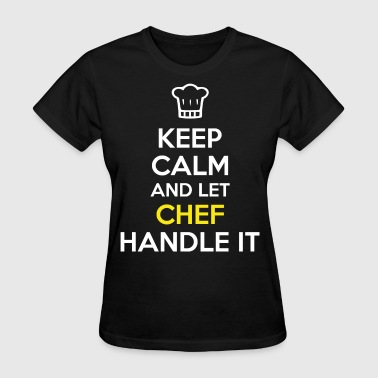 Keep Calm Let Chef Handle - Women's T-Shirt