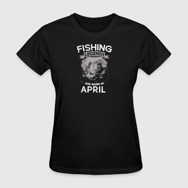 Fishing Legends Are Born In April Tee Shirt - Women's T-Shirt