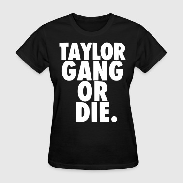 Taylor Gang Or Die - Women's T-Shirt