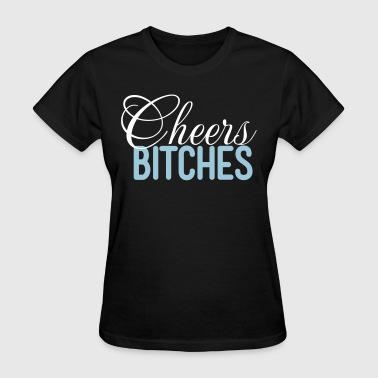 Cheers Bitches - Women's T-Shirt