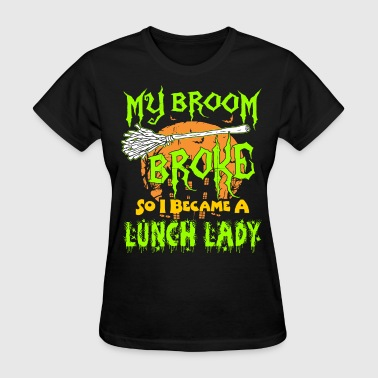 My Broom Broke So I Became A Lunch Lady Halloween - Women's T-Shirt