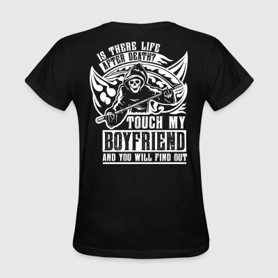 Is there life after death? Touch my boyfriend and - Women's T-Shirt