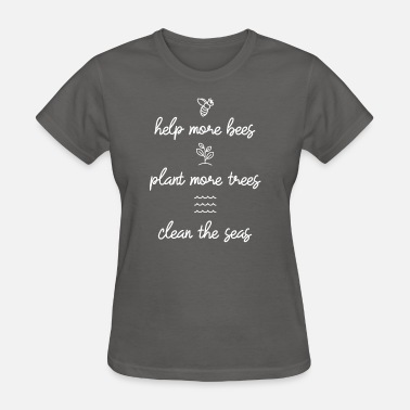 257eeb3b4 Help More Bees Plant More Trees Clean The Seas Women's Premium T ...