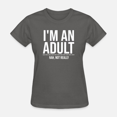 18 Year Old I'm an Adult Not Really T Shirt Funny 18th Birthda - Women's T-Shirt