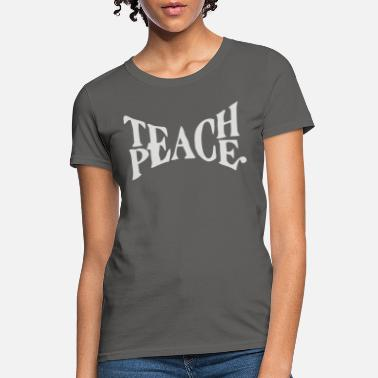 Teach Teach Peace - Women's T-Shirt