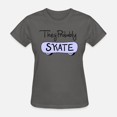 Probable They Probably Skate - Women's T-Shirt